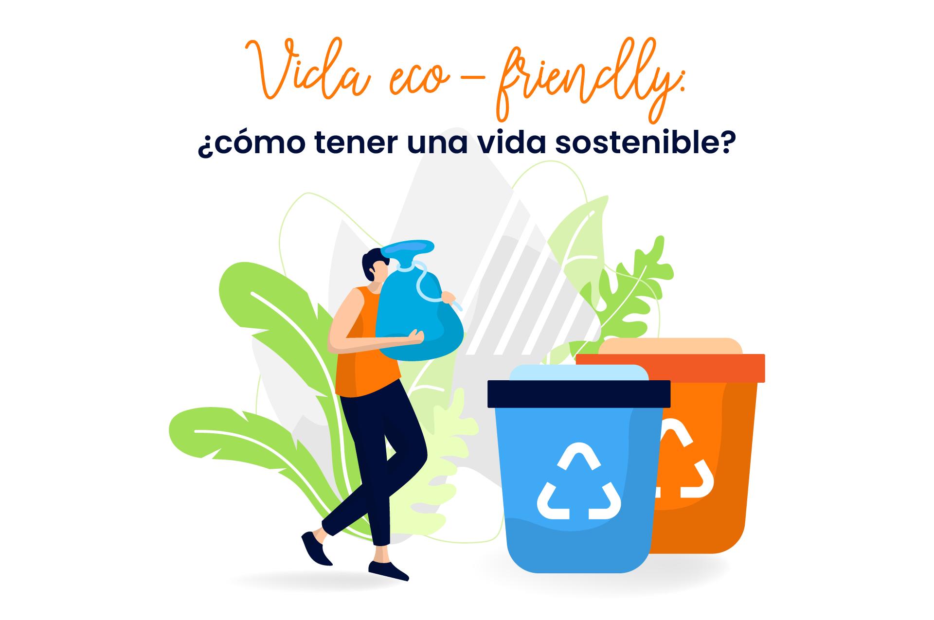 Vida eco-friendly: ¿cómo tener una vida sostenible?