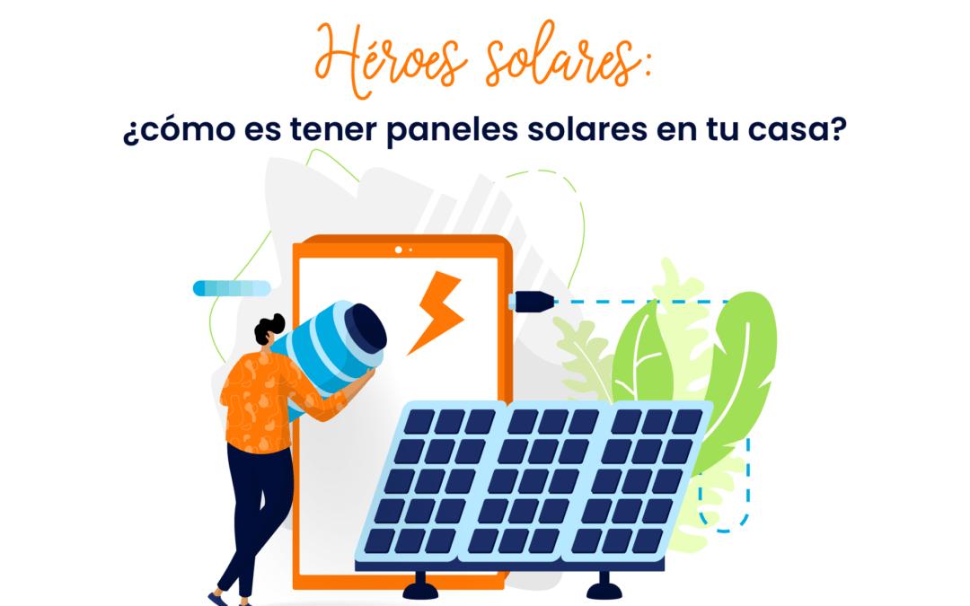 Podcast – Héroes solares: ¿cómo es tener paneles solares en tu casa?