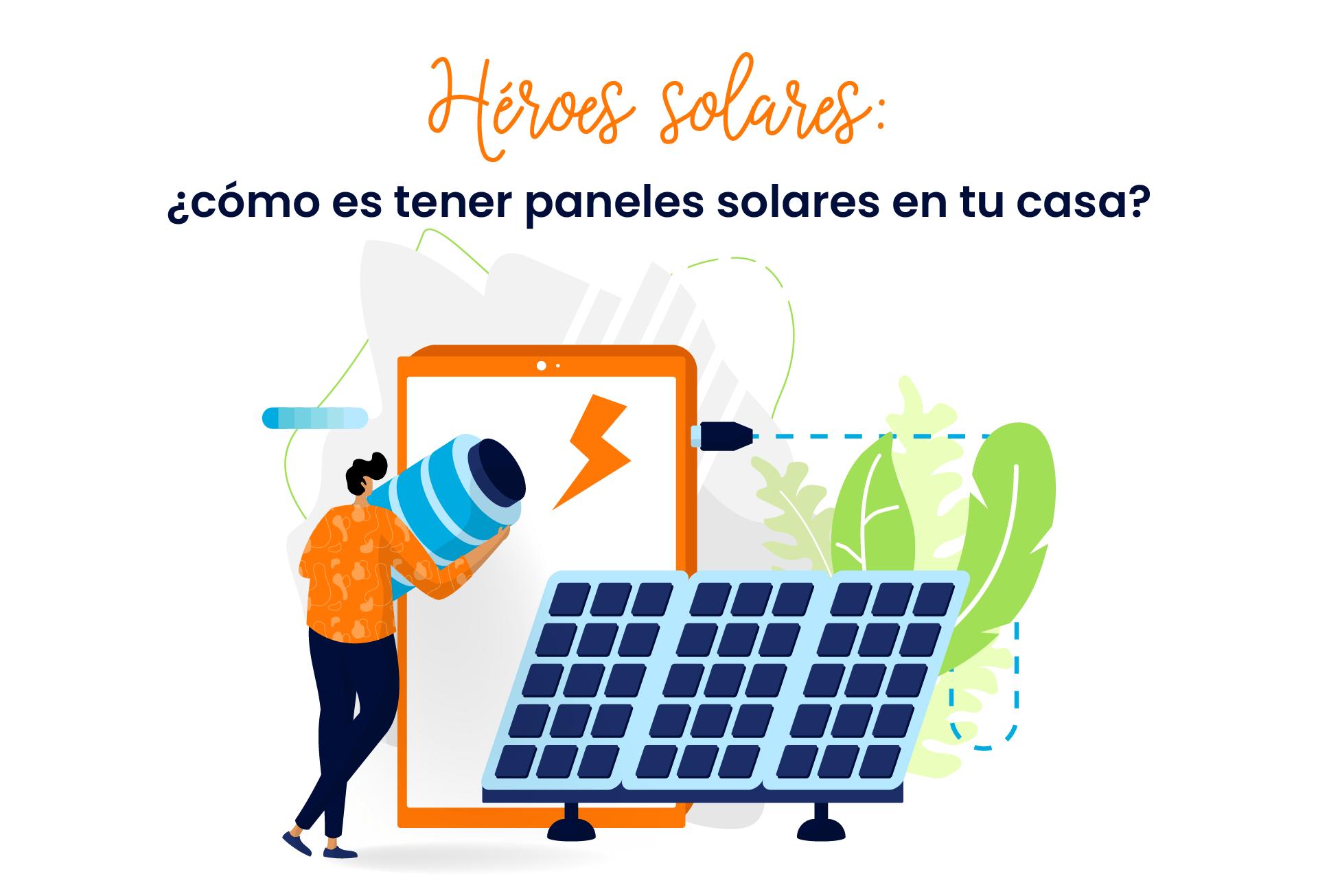 Héroes solares: ¿cómo es tener paneles solares en tu casa?